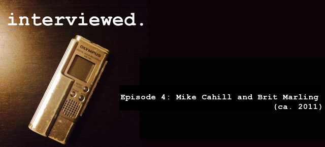'Interviewed' Podcast – Episode 4: Mike Cahill and Brit Marling (ca. 2011)