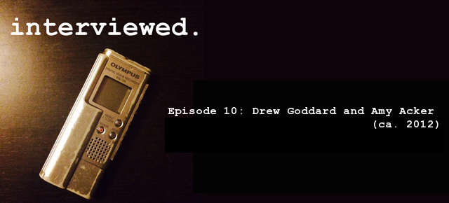 'Interviewed' Podcast – Episode 10: Drew Goddard and Amy Acker (ca. 2012)